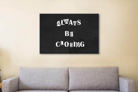 Always Be Closing Black & White Wall Art AU